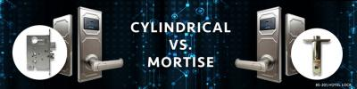 Cylindrical Locks Vs. Mortise Locks